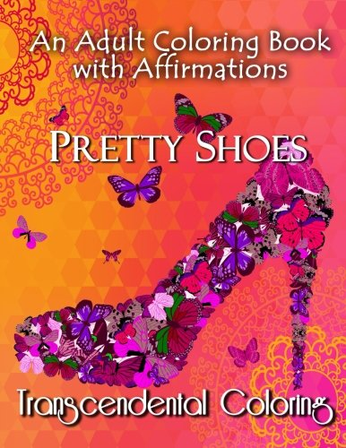 Download Pretty Shoes: An Adult Coloring Book with Positive Affirmations (Transcendental Coloring Books) (Volume 3) pdf epub