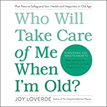Who Will Take Care of Me When I'm Old?: Plan Now to Safeguard Your Health and Happiness in Old Age Audiobook by Joy Loverde Narrated by Jean Alexander