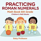 Practicing Roman Numerals - Math Book 6th Grade | Children's Math Books