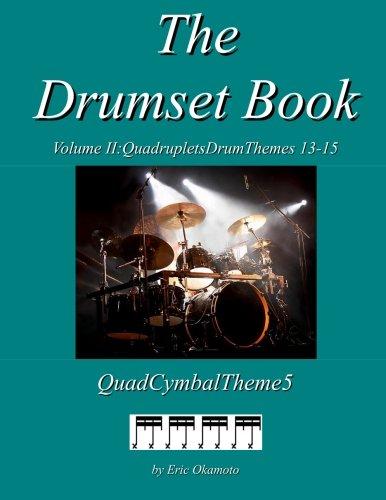 The Drumset Book Vol. II Cymbal5: QuadrupletsDrumThemes 13-17 (CymbalTheme5) (Volume 2)