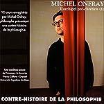 Contre-histoire de la philosophie 1.2: L'archipel pré-chrétien - De Leucippe à Epicure | Michel Onfray
