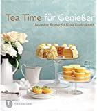 Tea Time für Genießer: Besondere Rezepte für kleine Köstlichkeiten