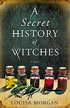 A Secret History of Witches by [Morgan, Louisa]