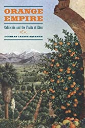 Orange Empire: California and the Fruits of Eden by Douglas Cazaux Sackman (2007-03-20)