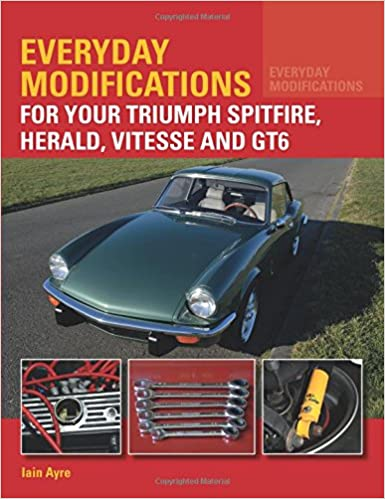 Everyday Modifications for your Triumph Spitfire, Herald, Vitesse and GT6: Iain Ayre: 9781785001758: Amazon.com: Books
