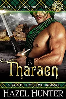 Tharaen (Immortal Highlander Book 2): A Scottish Time Travel Romance by [Hunter, Hazel]