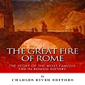 The Great Fire of Rome: The Story of the Most Famous Fire in Roman History Audiobook by  Charles River Editors Narrated by Pam Tierney