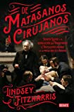 img - for De matasanos a cirujanos: Joseph Lister y la revoluci n que transform  el truculento mundo de la medicina victoriana (Spanish Edition) book / textbook / text book