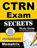 CTRN Exam Secrets Study Guide: CTRN Test Review for the Certified Transport Registered Nurse Exam (Mometrix Secrets Study Guides)