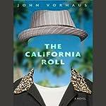 The California Roll: A Novel | John Vorhaus