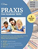 Praxis Core Academic Skills for Educators (5712, 5722, 5732) Study Guide: Test Prep and Practice Test Questions for the Praxis Core Reading, Math and Writing Exams