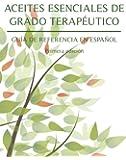 Aceites Esenciales De Grado Terapeutico: Guia De Referencia En Espanol