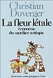 Image de La fleur létale: Économie du sacrifice aztèque (Recherches anthropologiques) (French Edition)