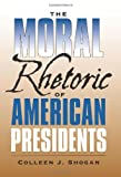 The Moral Rhetoric of American Presidents, Colleen J. Shogan, 1585446394
