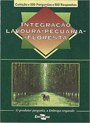 Integração Lavoura-Pecuária Floresta. Coleção 500 Perguntas e 500 Respostas: Luiz Adriano Maia Cordeiro: 9788570354532: Amazon.com: Books