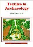 Textiles in Archaeology, John Peter Wild, 0852639317