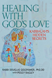 Healing with God's Love: Kabbalah's Hidden Secrets