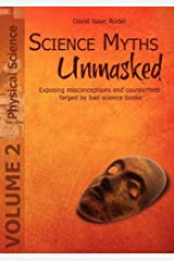 Science Myths Unmasked: Exposing misconceptions and counterfeits forged by bad science books (Vol. 2: Physical Science) Paperback