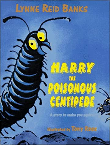 Harry the Poisonous Centipede: Lynne Reid Banks, Tony Ross