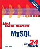 Sams Teach Yourself MySQL in 24 Hours, Julie Meloni, 0672323494