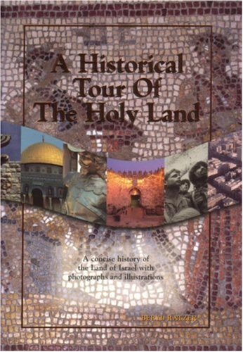 A Historical Tour of the Holy Land: A Concise History of the Land of Israel with Photographs and Illustrations