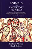Animals the Ancestors Hunted : An account of the wild mammals of the Kalam area, Papua New Guinea, Bulmer, Ralph and Majnep, Ian Saem, 1863332987