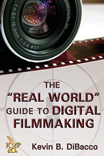 Book: The Real World Guide to Digital Filmmaking by Kevin DiBacco