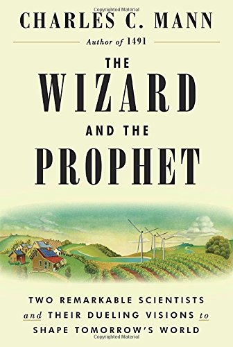 The Wizard and the Prophet: Two Remarkable Scientists and Their Dueling Visions to Shape Tomorrow's World cover