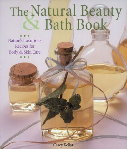 The Natural Beauty & Bath Book: Nature's Luxurious Recipes for Body & Skin Care