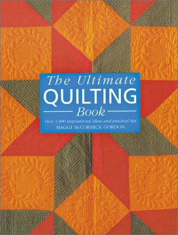 The Ultimate Quilting Book: Over 1,000 Inspirational Ideas and Practical Tips (Rainbow Quilting Over The)