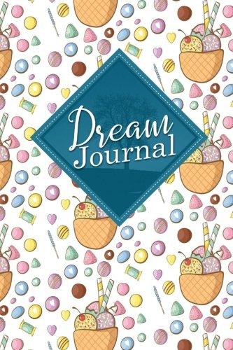 Download Dream Journal: Dream Book Planner, Dream Journal For Women, Dream Journal Book, Dream Notebook, Cute Ice Cream & Lollipop Cover (Dream Journals) (Volume 30) pdf