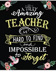 """A truly amazing teacher is hard to find and impossible to forget: Teacher Notebook/Teacher Gift Journal Planner/Teacher Appreciation Gifts/Thank You Teacher/Teacher Year End Gift for 132 Pages of 8""""x10"""" inches"""