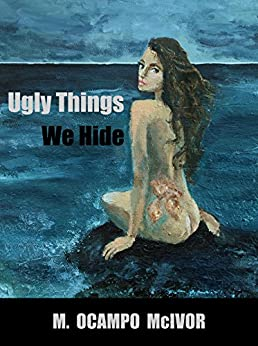 Ugly Things We Hide by [Ocampo McIvor, M.]