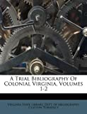A Trial Bibliography of Colonial Virginia, Clayton Torrence, 1179135687