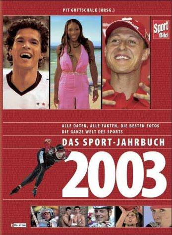 Das Sport-Jahrbuch 2003: Alle Daten, alle Fakten, die besten Fotos, die ganze Welt des Sports