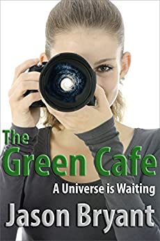 The Green Cafe: A Universe is Waiting by [Bryant, Jason]