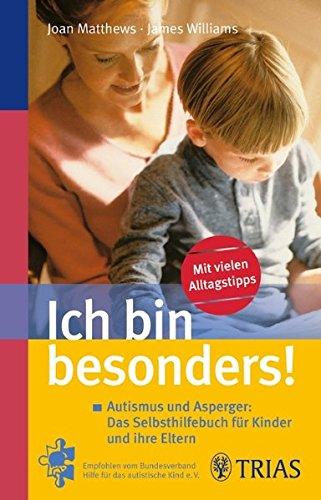 Ich bin besonders!: Autismus und Asperger: Das Selbsthilfebuch für Kinder und ihre Eltern