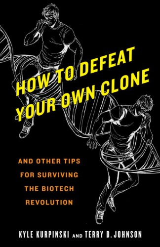 How to Defeat Your Own Clone: And Other Tips for Surviving the Biotech Revolution cover