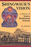 Shingwauk's Vision: A History of Native Residential Schools