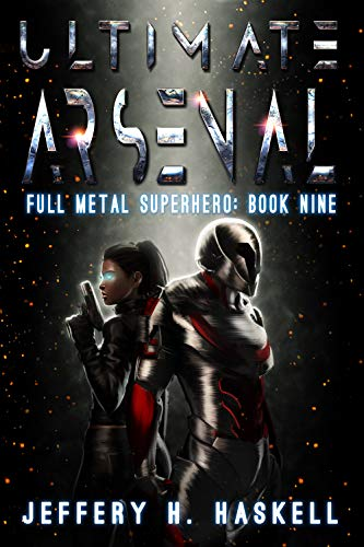 Ultimate Arsenal (Full Metal Superhero Book 9) by [Haskell, Jeffery H.]