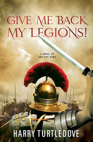 Give Me Back My Legions!: A Novel of Ancient Rome