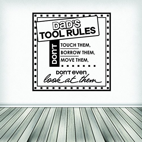 Wall Decal Sale : Dad's Tool Rules. Don't Touch Them. Don't Borrow Them. Don't Move Them. Don't Even Look at Them Quote Size: 16 Inches X 16 Inches - 22 Colors Available