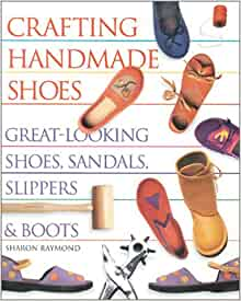 Crafting Handmade Shoes Great Looking Shoes Sandals Slippers And Boots