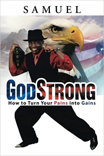 GodStrong: How to Turn Your Pains into Gains