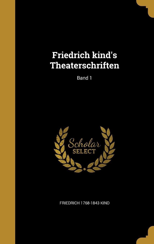 Read Online Friedrich Kind's Theaterschriften; Band 1 (German Edition) pdf epub