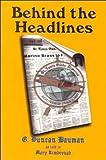 Behind the Headlines, G. Duncan Bauman, 1880397315