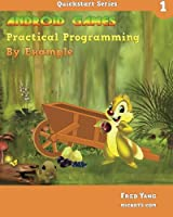 Android Games Practical Programming By Example: Quickstart 1 (Volume 1) Front Cover
