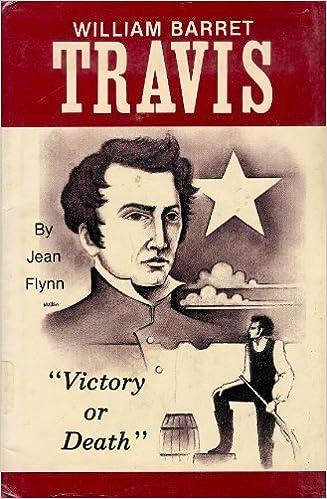 William Barret Travis: Victory or Death