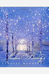 Preston Bailey's Fantasy Weddings by Preston Bailey (3-Mar-2005) Hardcover Hardcover