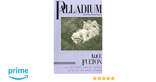 Palladium poems national poetry series alice fulton palladium poems national poetry series alice fulton 9780252012808 amazon books fandeluxe Gallery